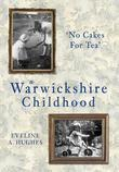 A Warwickshire Childhood: No Cakes For Tea