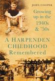 A Harpenden Childhood Remembered: Growing Up in the 1940s and '50s