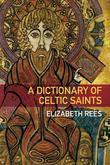 A Dictionary of Celtic Saints