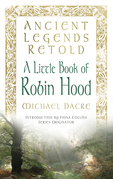 Ancient Legends Retold: Tales of Robin Hood, The Five Early Ballads: Tales of Robin Hood, The Five Early Ballads