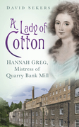 A Lady of Cotton: Hannah Greg, Mistress of Quarry Bank Mill
