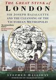 The Great Stink of London: Sir Joseph Bazalgette and the Cleansing of the Victorian Metropolis