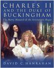 Charles II and the Duke of Buckingham: The Merry Monarch and the Aristocratic Rogue