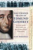 The Strange Death of Edmund Godfrey: Plots and Politics in Restoration London