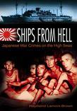 Ships from Hell: Japanese War Crimes on the High Seas in World War II
