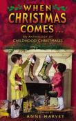 When Christmas Comes: An Anthology of Childhood Christmases