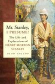 Mr Stanley, I Presume?: The Life and Explorations of Henry Morton Stanley