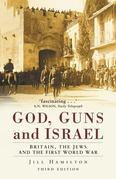 Gods, Guns and Israel: Britain, The First World War And The Jews in the Holy City