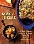 Mac &amp; Cheese: More than 80 Classic and Creative Versions of the Ultimate Comfort Food