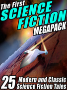 The First Science Fiction MEGAPACK ®: 25 Modern and Classic Science Fiction Tales