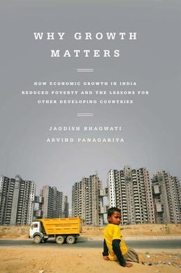 Why Growth Matters: How Economic Growth in India Reduced Poverty and the Lessons for Other Developing Countries