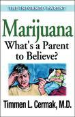 Marijuana What's a Parent to Believe