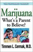Marijuana What's a Parent to Believe