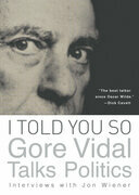 I Told You So: Gore Vidal Talks Politics: Interviews with Jon Wiener