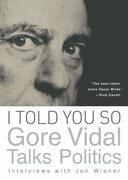 I Told You So: Gore Vidal Talks Politics: Interviews with Jon Wiener