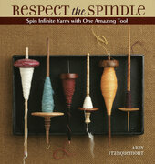 Respect the Spindle: Spin Infinite Yarns with One Amazing Tool