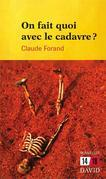 On fait quoi avec le cadavre?