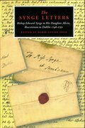 The Synge Letters: Bishop Edward Synge to His Daughter Alicia, Roscommon to Dublin 1746-1752