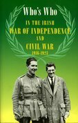 Who's Who in the Irish War of Independence and Civil War: 1619-1923