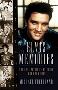 Elvis Memories: The real Elvis Presley - by those who knew him