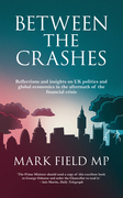Between the Crashes: Reflections and insights on UK politics and global economics in the aftermath of the financial crisis
