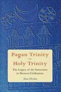 Pagan Trinity - Holy Trinity: The Legacy of the Sumerians in Western Civilization