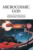 Microcosmic God: Volume II: The Complete Stories of Theodore Sturgeon