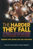 The Harder They Fall: Celebrities Tell Their Real Life Stories of Addiction and Recovery