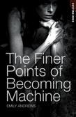 The Finer Points of Becoming Machine