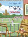 The Promise of Endless Summer: Cricket Lives from the Daily Telegraph
