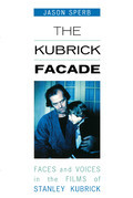 The Kubrick Facade: Faces and Voices in the Films of Stanley Kubrick