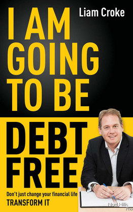 I Am Going To Be Debt Free: Don't just change your financial life -- transform it