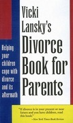 Vicki Lansky's Divorce Book for Parents: Helping Your Children Cope with Divorce and Its Aftermath