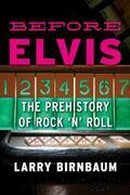 Before Elvis: The Prehistory of Rock 'n' Roll