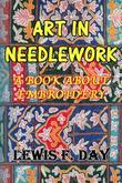 Art In Needle Work: A Book About Embroidery