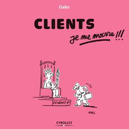 Clients, je me marre !!!