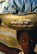 The World Is Moving Around Me: A Memoir of the Haiti Earthquake