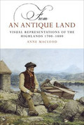 From an Antique Land: Visual Representations of the Highlands and Islands 1700-1880
