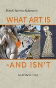 What Art Is - And Isn't: An Aesthetic Tract