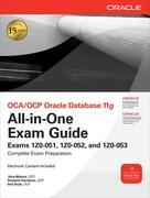 OCA/OCP Oracle Database 11g All-in-One Exam Guide with CD-ROM : Exams 1Z0-051, 1Z0-052, 1Z0-053: Exams 1Z0-051, 1Z0-052, 1Z0-053