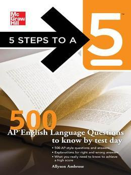 5 Steps to a 5 500 AP English Language Questions to Know by Test Day