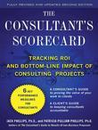 The Consultant's Scorecard, Second Edition: Tracking ROI and Bottom-Line Impact of Consulting Projects