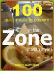 100 QUICK MEALS TO PREPARE IN THE ZONE (Italian style)