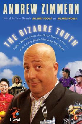 The Bizarre Truth: How I Walked Out the Door Mouth First . . . and Came Back Shaking My Head