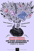 Towing Icebergs, Falling Dominoes, and Other Adventures in Applied Mathematics (New in Paperback)