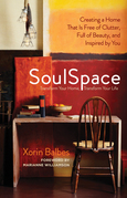 Soulspace: Transform Your Home, Transform Your Life - Creating a Home That Is Free of Clutter, Full of Beauty, and Inspired by Yo