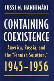 "Containing Coexistence: America, Russia, and the ""Finnish Solution,"" 1945-1956"