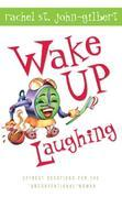 "Wake Up Laughing: Offbeat Devotions for the ""Unconventional"" Woman"
