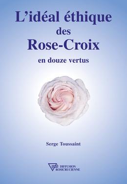 L'idéal éthique des Rose-Croix en douze vertus