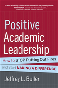 Positive Academic Leadership: How to Stop Putting Out Fires and Begin Making a Difference